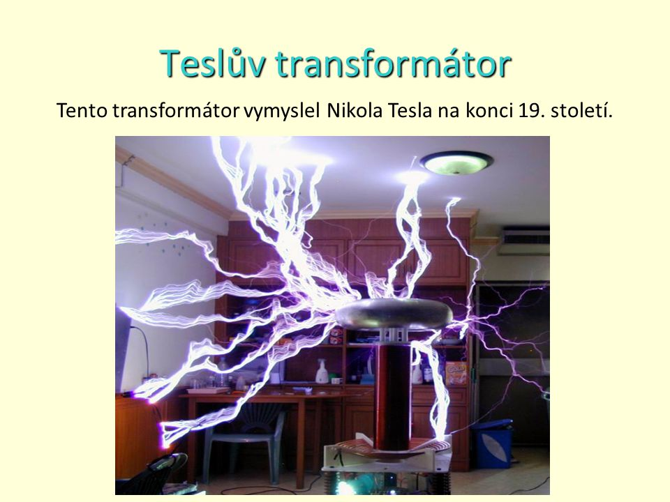 Teslův transformátor Tento transformátor vymyslel Nikola Tesla na konci 19. století.