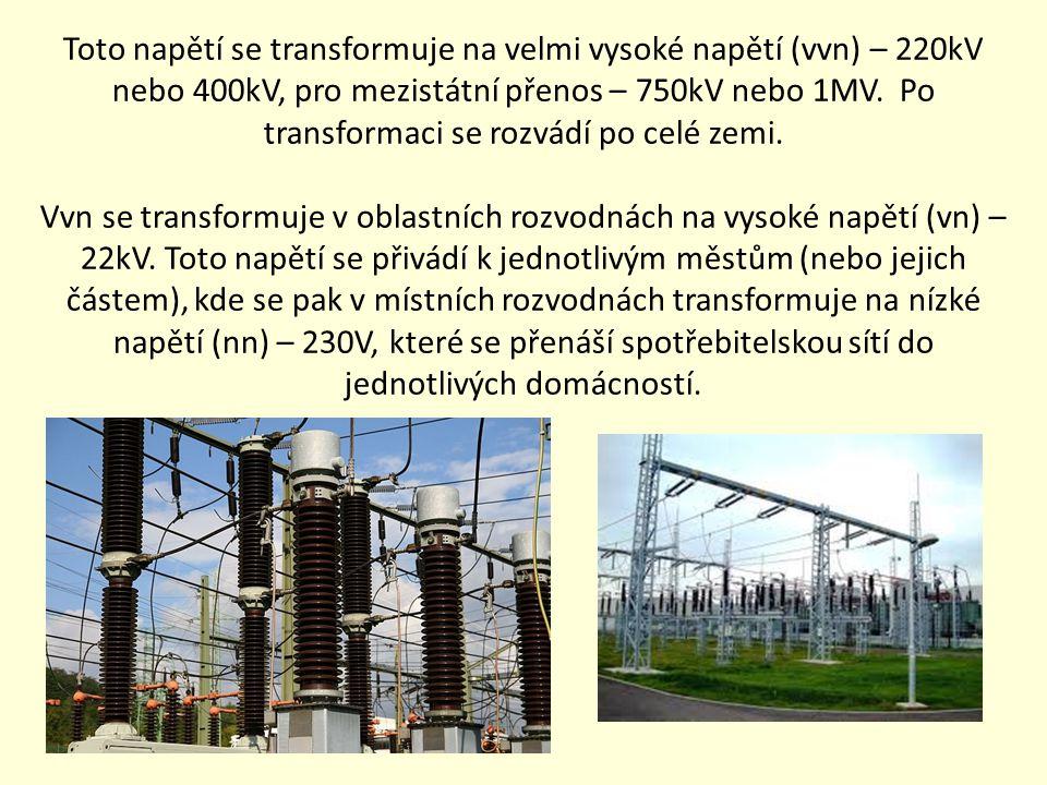 Toto napětí se transformuje na velmi vysoké napětí (vvn) – 220kV nebo 400kV, pro mezistátní přenos – 750kV nebo 1MV.