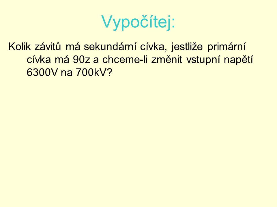 Vypočítej: Kolik závitů má sekundární cívka, jestliže primární cívka má 90z a chceme-li změnit vstupní napětí 6300V na 700kV?