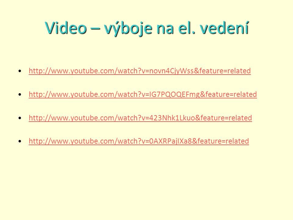 Video – výboje na el. vedení http://www.youtube.com/watch?v=novn4CjyWss&feature=related http://www.youtube.com/watch?v=IG7PQOQEFmg&feature=related htt