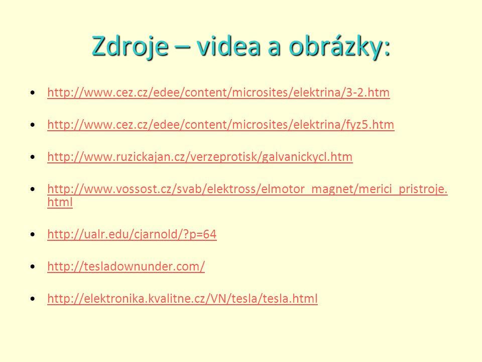http://www.cez.cz/edee/content/microsites/elektrina/3-2.htm http://www.cez.cz/edee/content/microsites/elektrina/fyz5.htm http://www.ruzickajan.cz/verzeprotisk/galvanickycl.htm http://www.vossost.cz/svab/elektross/elmotor_magnet/merici_pristroje.