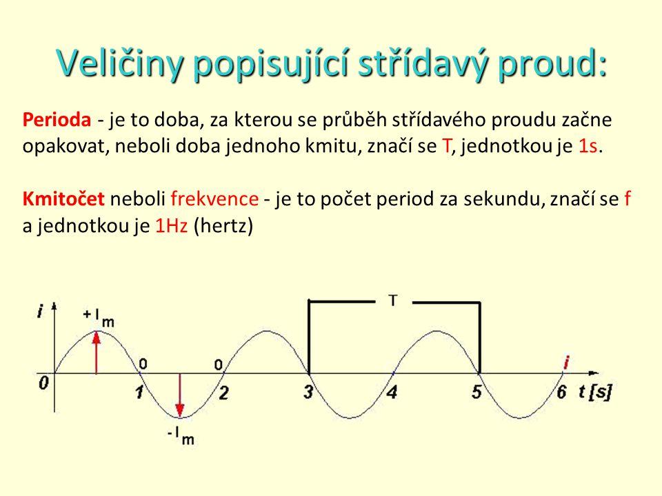 Veličiny popisující střídavý proud: Perioda - je to doba, za kterou se průběh střídavého proudu začne opakovat, neboli doba jednoho kmitu, značí se T, jednotkou je 1s.