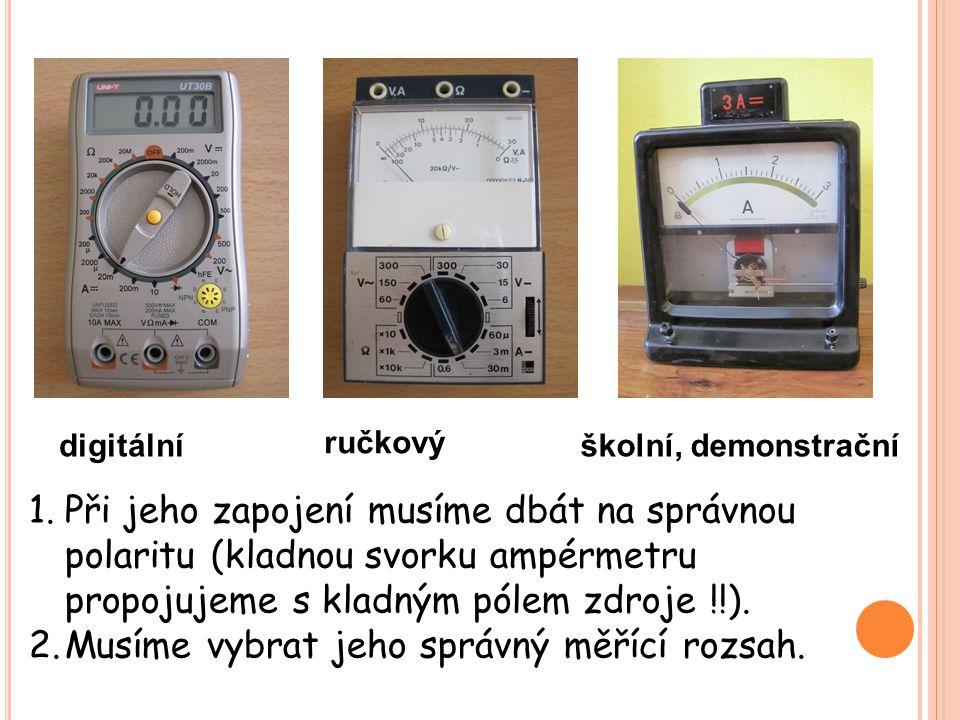 1.Při jeho zapojení musíme dbát na správnou polaritu (kladnou svorku ampérmetru propojujeme s kladným pólem zdroje !!). 2.Musíme vybrat jeho správný m
