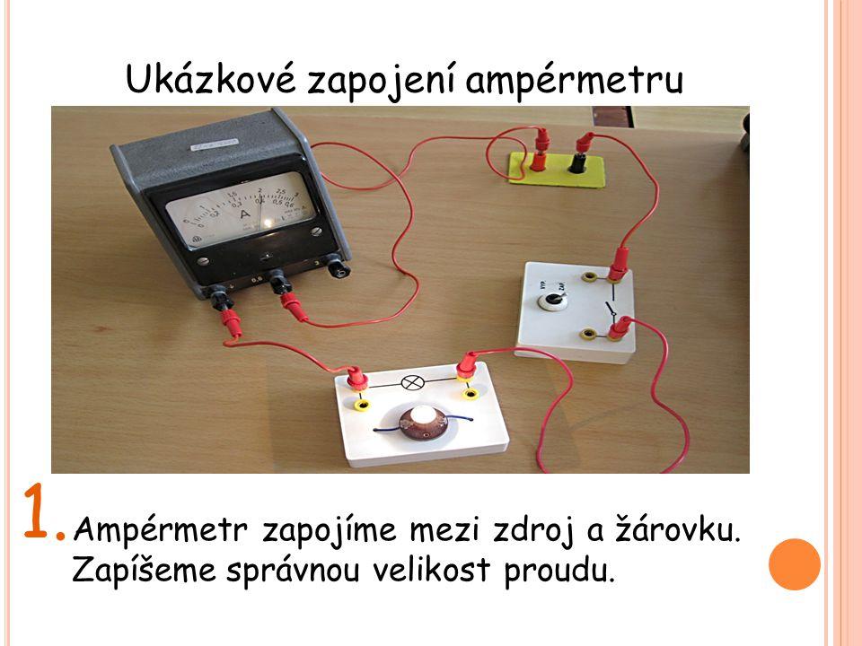 1. Ampérmetr zapojíme mezi zdroj a žárovku. Zapíšeme správnou velikost proudu. Ukázkové zapojení ampérmetru