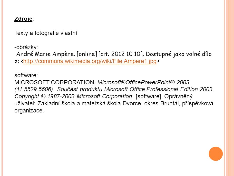 Zdroje: Texty a fotografie vlastní -obrázky: André Marie Ampère. [online] [cit. 2012 10 10]. Dostupné jako volné dílo z: http://commons.wikimedia.org/