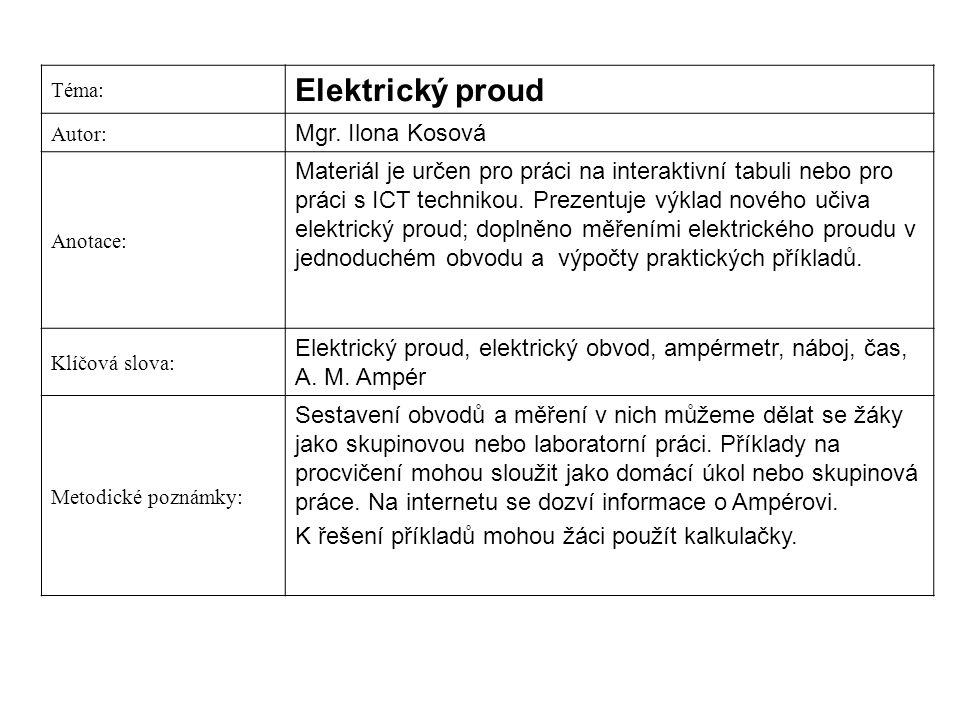Téma: Elektrický proud Autor: Mgr. Ilona Kosová Anotace: Materiál je určen pro práci na interaktivní tabuli nebo pro práci s ICT technikou. Prezentuje