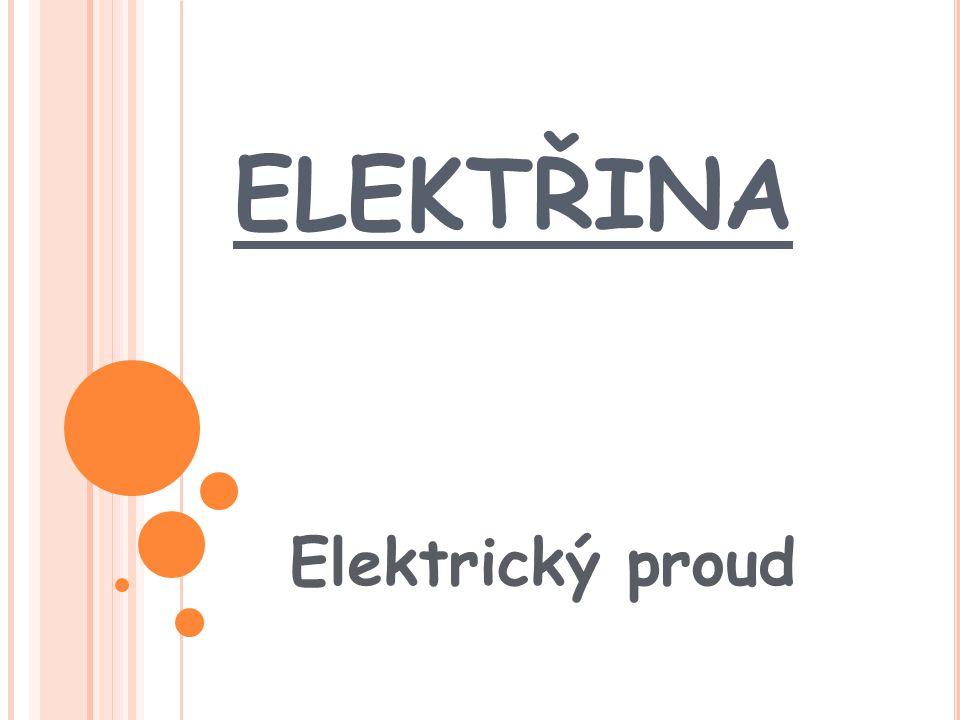 ELEKTŘINA Elektrický proud