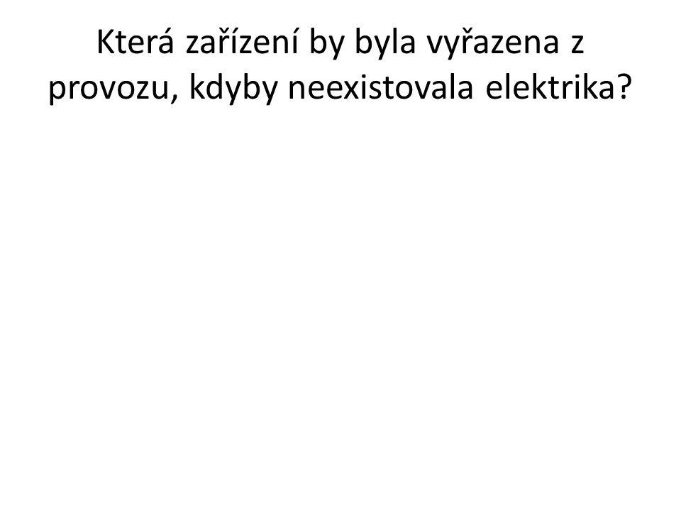 Která zařízení by byla vyřazena z provozu, kdyby neexistovala elektrika?