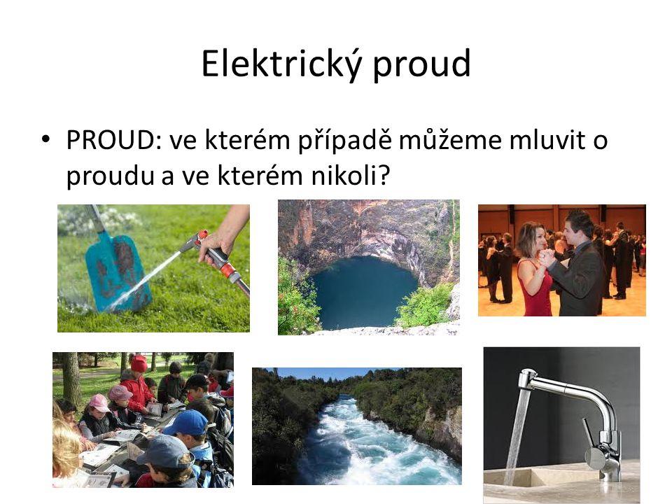 Elektrický proud PROUD: ve kterém případě můžeme mluvit o proudu a ve kterém nikoli?