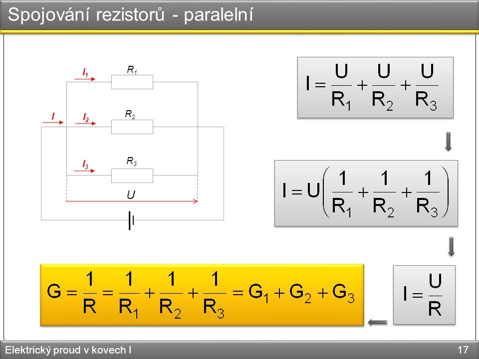 Spojování rezistorů - paralelní Elektrický proud v kovech I 17 I I1I1 I2I2 I3I3 R1R1 R3R3 R2R2 U
