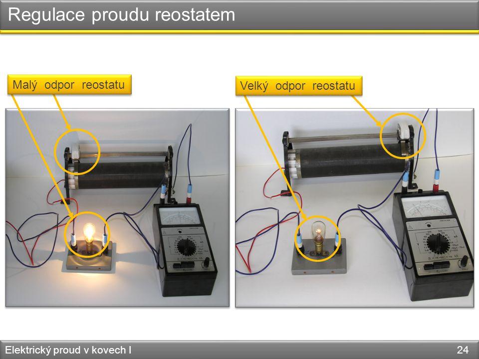 Regulace proudu reostatem Elektrický proud v kovech I 24 Malý odpor reostatu Velký odpor reostatu