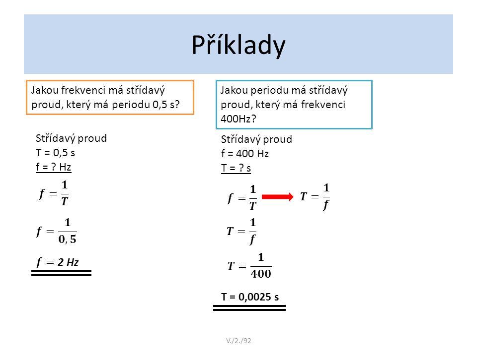 Příklady Jakou frekvenci má střídavý proud, který má periodu 0,5 s.