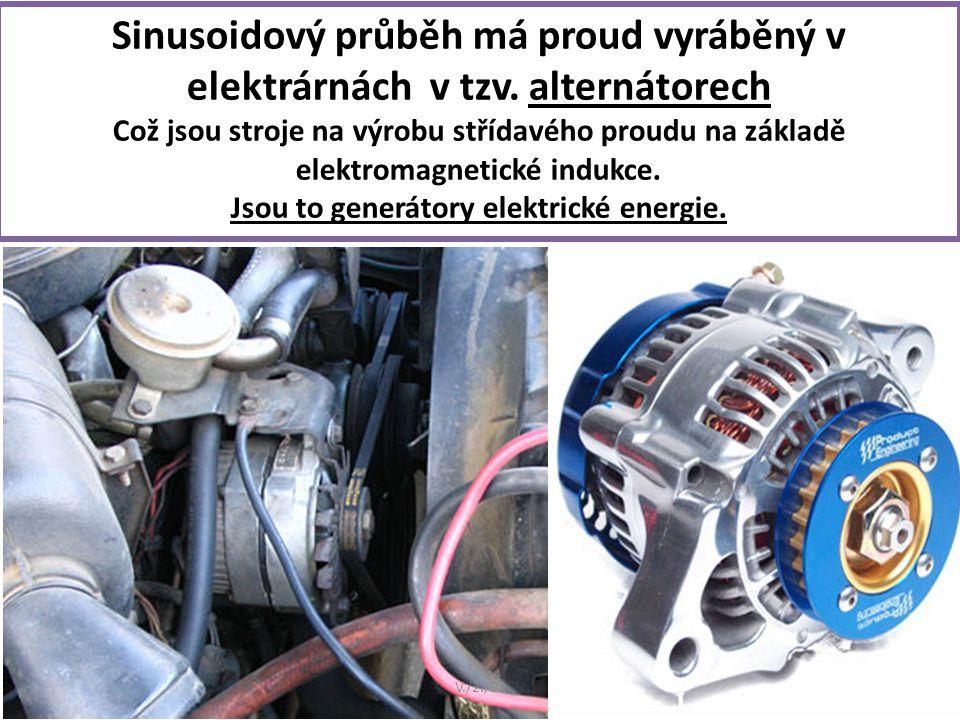 Sinusoidový průběh má proud vyráběný v elektrárnách v tzv.