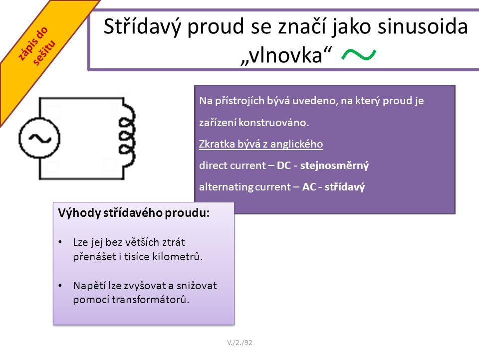 """Střídavý proud se značí jako sinusoida """"vlnovka Na přístrojích bývá uvedeno, na který proud je zařízení konstruováno."""