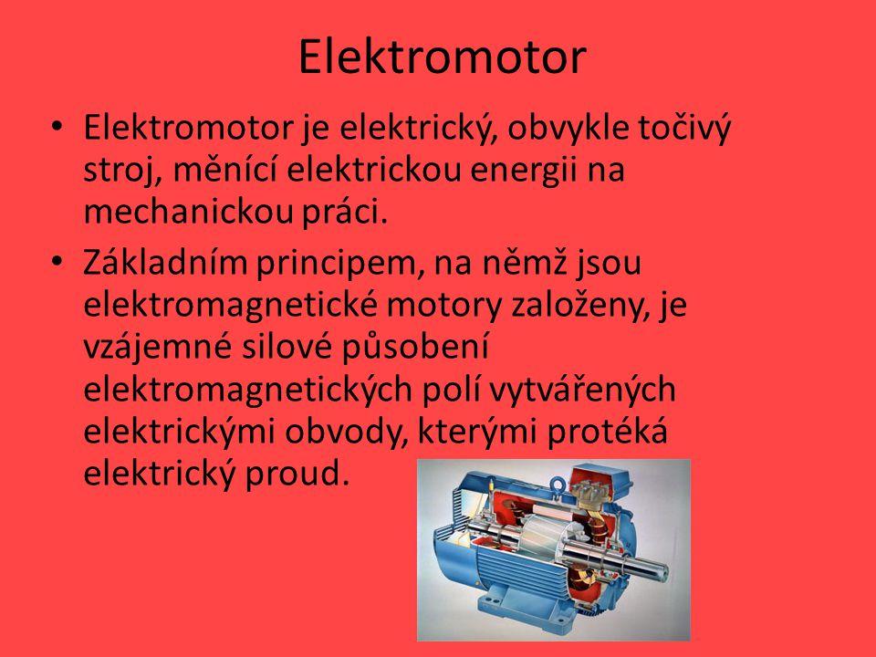 Elektromotor Elektromotor je elektrický, obvykle točivý stroj, měnící elektrickou energii na mechanickou práci. Základním principem, na němž jsou elek