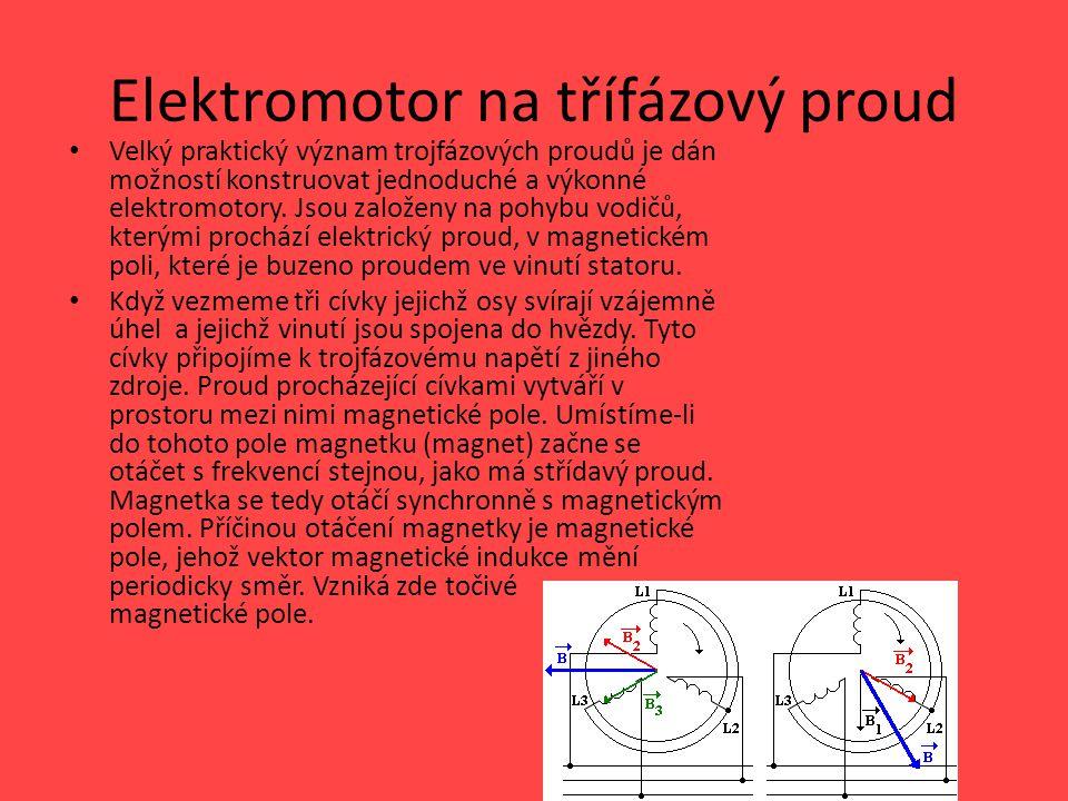 Elektromotor na třífázový proud Velký praktický význam trojfázových proudů je dán možností konstruovat jednoduché a výkonné elektromotory. Jsou založe