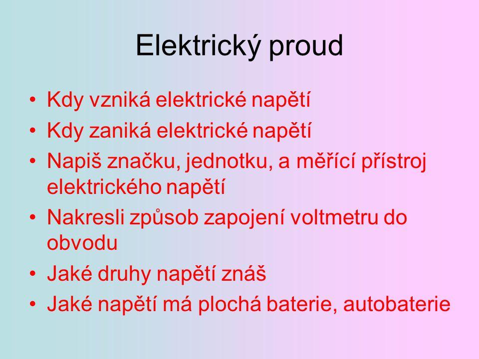 Elektrický proud Kdy vzniká elektrické napětí Kdy zaniká elektrické napětí Napiš značku, jednotku, a měřící přístroj elektrického napětí Nakresli způs
