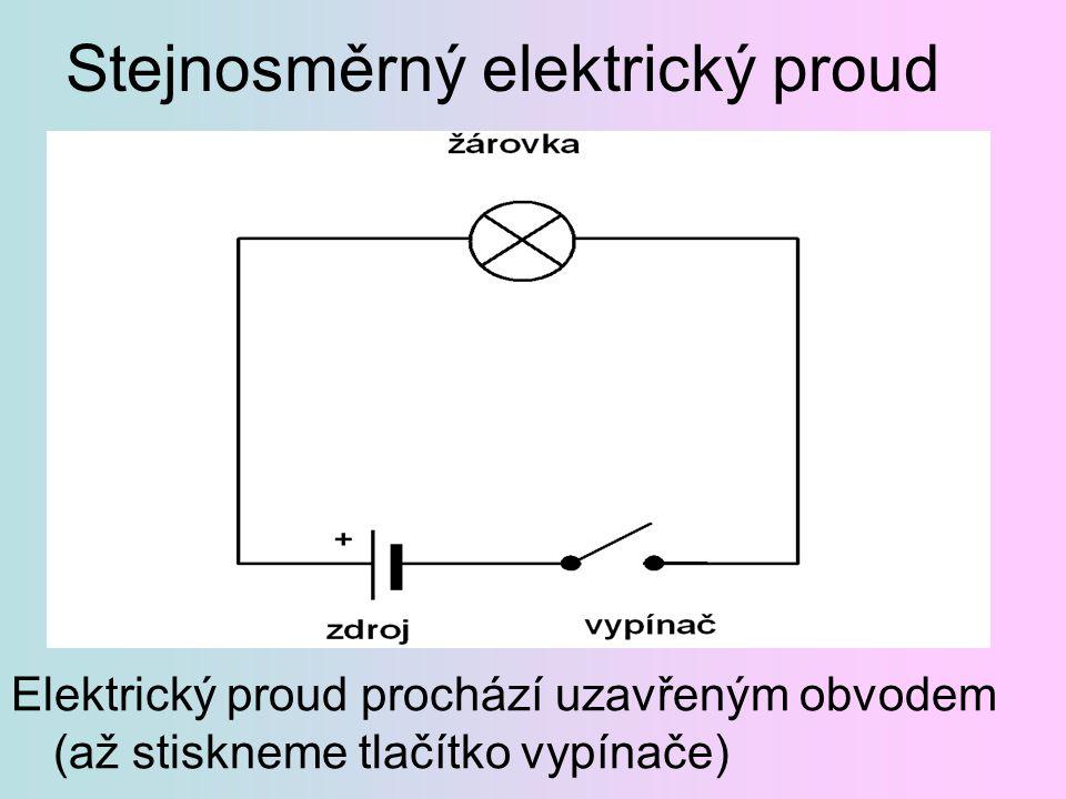 Elektrický proud prochází uzavřeným obvodem (až stiskneme tlačítko vypínače) Stejnosměrný elektrický proud