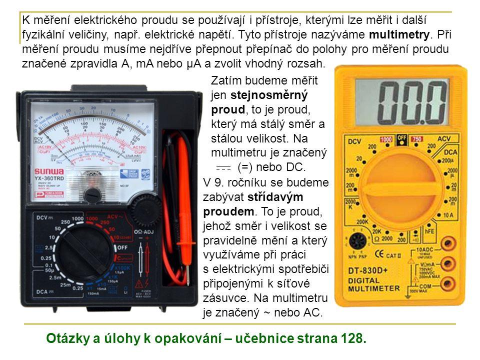 K měření elektrického proudu se používají i přístroje, kterými lze měřit i další fyzikální veličiny, např. elektrické napětí. Tyto přístroje nazýváme