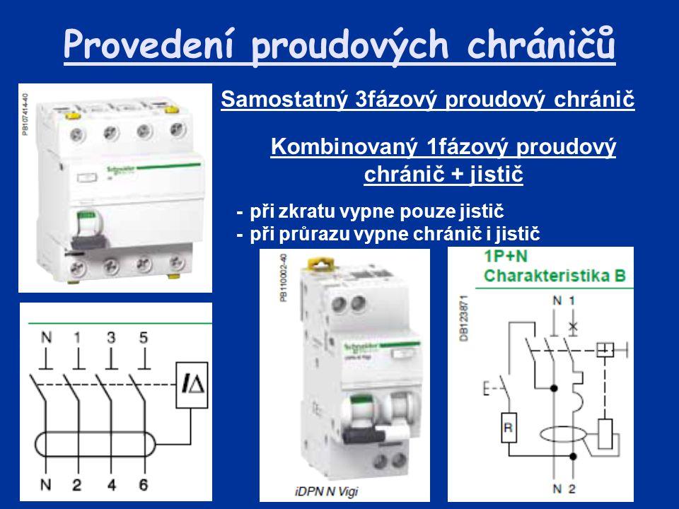 Provedení proudových chráničů Samostatný 3fázový proudový chránič Kombinovaný 1fázový proudový chránič + jistič -při zkratu vypne pouze jistič -při pr