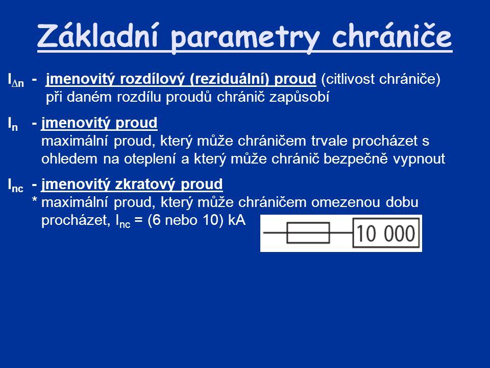 Základní parametry chrániče I ∆n - jmenovitý rozdílový (reziduální) proud (citlivost chrániče) při daném rozdílu proudů chránič zapůsobí I n -jmenovit
