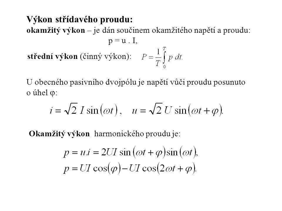 Výkon střídavého proudu: okamžitý výkon – je dán součinem okamžitého napětí a proudu: p = u. I, střední výkon (činný výkon): U obecného pasivního dvoj