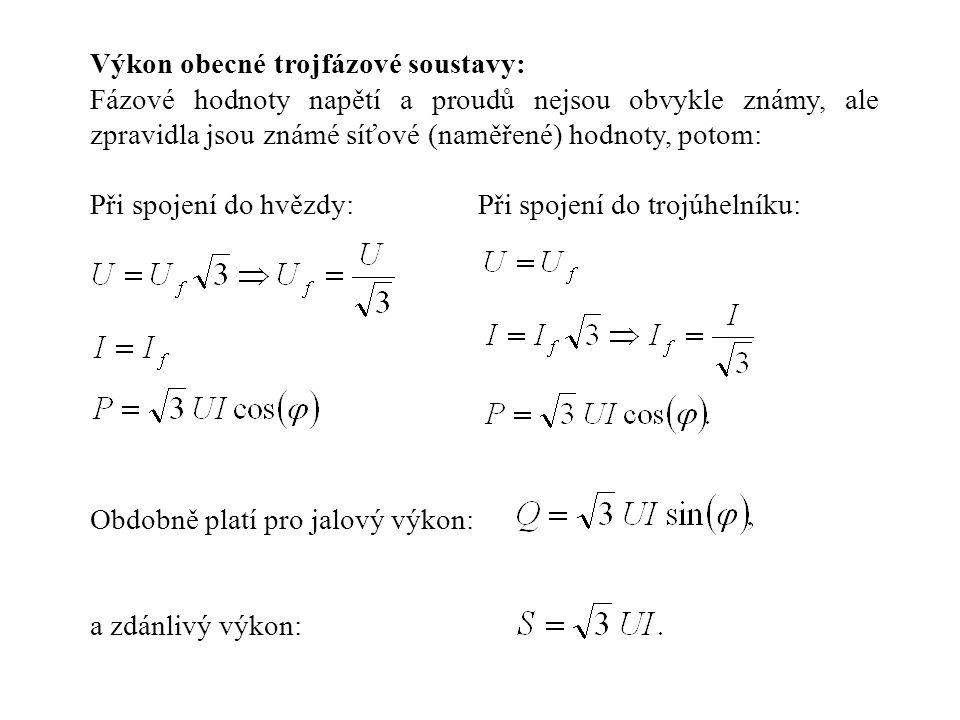 Výkon obecné trojfázové soustavy: Fázové hodnoty napětí a proudů nejsou obvykle známy, ale zpravidla jsou známé síťové (naměřené) hodnoty, potom: Při