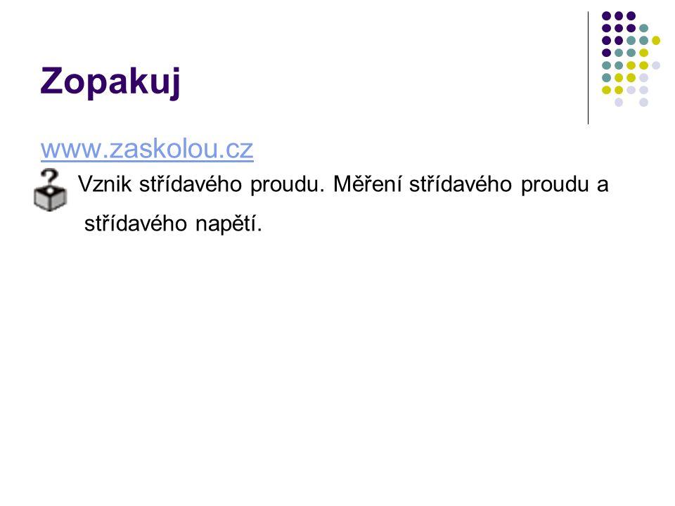 Zopakuj www.zaskolou.cz Vznik střídavého proudu. Měření střídavého proudu a střídavého napětí.