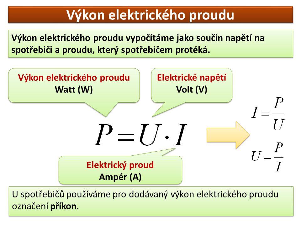 Výkon elektrického proudu Výkon elektrického proudu vypočítáme jako součin napětí na spotřebiči a proudu, který spotřebičem protéká. Výkon elektrickéh