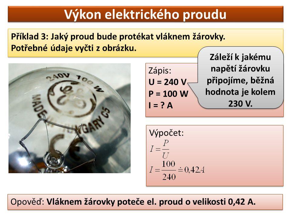 Výkon elektrického proudu Příkony různých spotřebičů světelný spotřebičpříkon LED dioda10 mW = 0,01 W žárovka do kapesní svítilny1 W zářivka10 W žárovka do lustru100 W