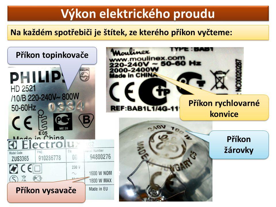 Výkon elektrického proudu Na každém spotřebiči je štítek, ze kterého příkon vyčteme: Příkon topinkovače Příkon vysavače Příkon rychlovarné konvice Pří