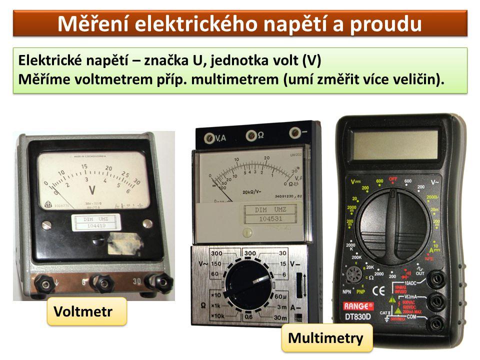 Měření elektrického napětí a proudu Elektrické napětí – značka U, jednotka volt (V) Měříme voltmetrem příp. multimetrem (umí změřit více veličin). Ele