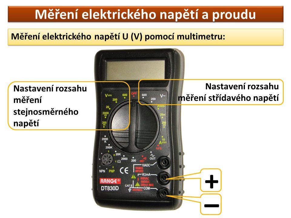 Měření elektrického napětí a proudu Měření elektrického napětí U (V) pomocí multimetru: Nastavení rozsahu měření stejnosměrného napětí Nastavení rozsa