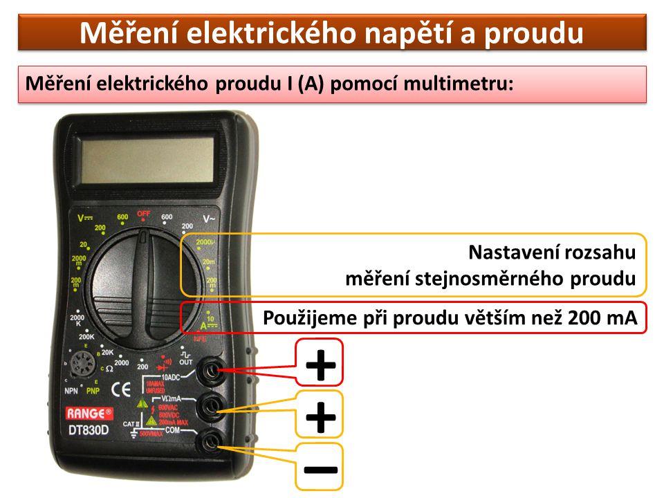 Měření elektrického napětí a proudu Měření elektrického proudu I (A) pomocí multimetru: Nastavení rozsahu měření stejnosměrného proudu + – Použijeme p