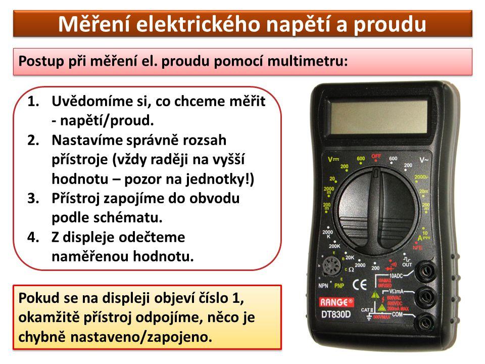 Měření elektrického napětí a proudu Postup při měření el. proudu pomocí multimetru: 1.Uvědomíme si, co chceme měřit - napětí/proud. 2.Nastavíme správn