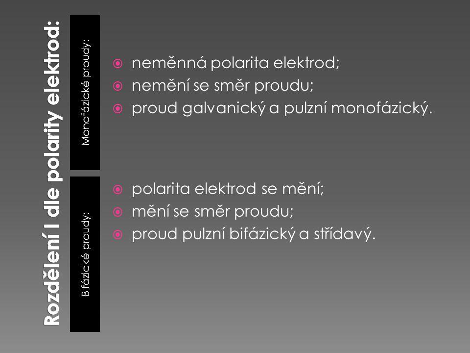 Monofázické proudy: Bifázické proudy:  neměnná polarita elektrod;  nemění se směr proudu;  proud galvanický a pulzní monofázický.  polarita elektr