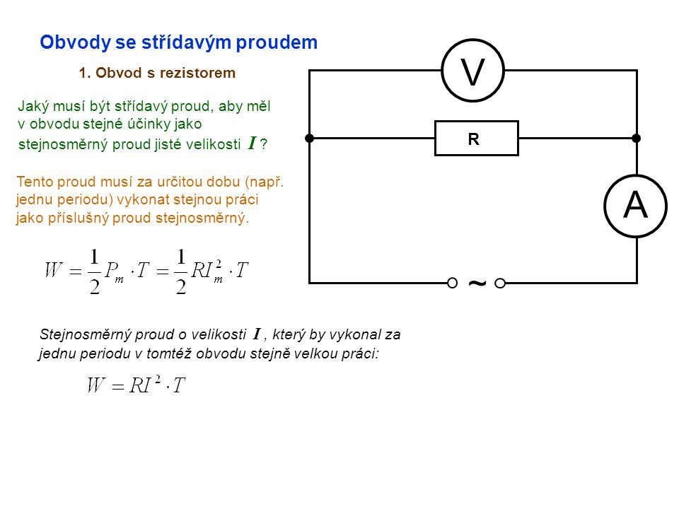 Obvody se střídavým proudem 1. Obvod s rezistorem A V ~ Jaký musí být střídavý proud, aby měl v obvodu stejné účinky jako stejnosměrný proud jisté vel