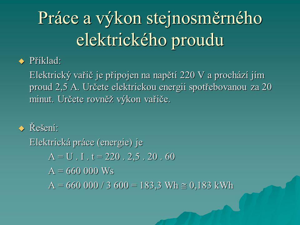 Práce a výkon stejnosměrného elektrického proudu  Příklad: Elektrický vařič je připojen na napětí 220 V a prochází jím proud 2,5 A.