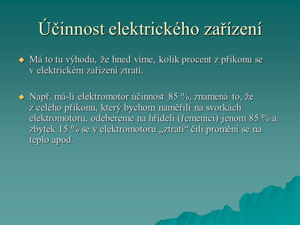 Účinnost elektrického zařízení  Má to tu výhodu, že hned víme, kolik procent z příkonu se v elektrickém zařízení ztratí.