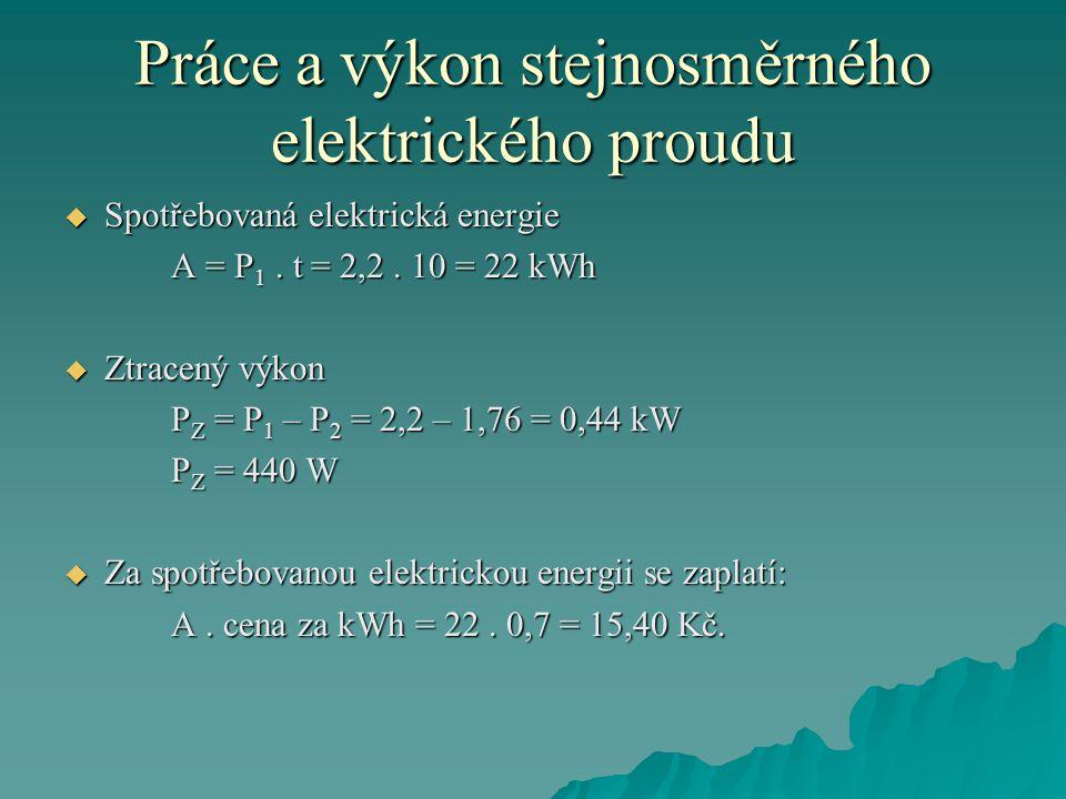 Práce a výkon stejnosměrného elektrického proudu  Spotřebovaná elektrická energie A = P 1.