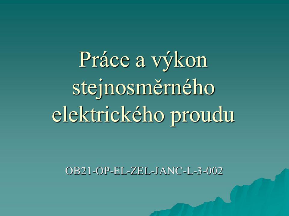 Práce a výkon stejnosměrného elektrického proudu OB21-OP-EL-ZEL-JANC-L-3-002