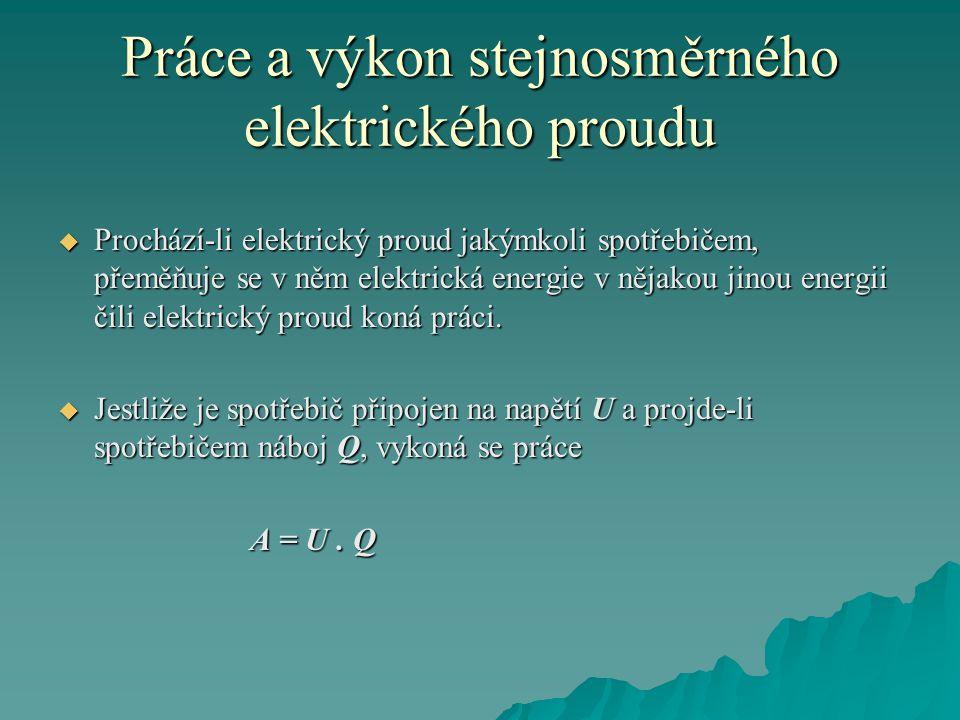  Prochází-li elektrický proud jakýmkoli spotřebičem, přeměňuje se v něm elektrická energie v nějakou jinou energii čili elektrický proud koná práci.