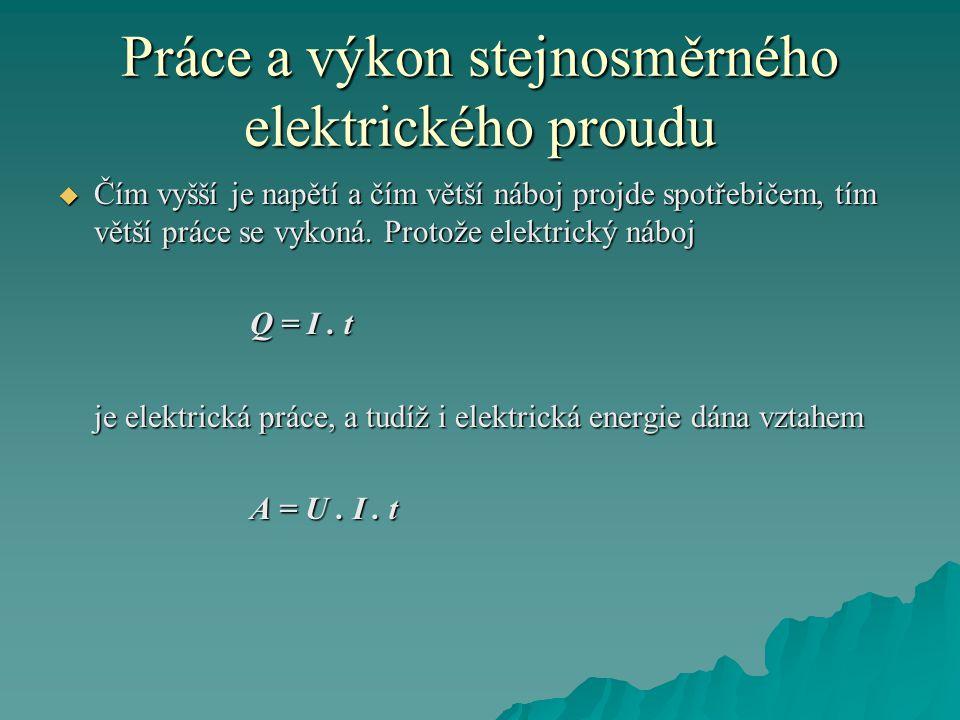 Práce a výkon stejnosměrného elektrického proudu  Čím vyšší je napětí a čím větší náboj projde spotřebičem, tím větší práce se vykoná.