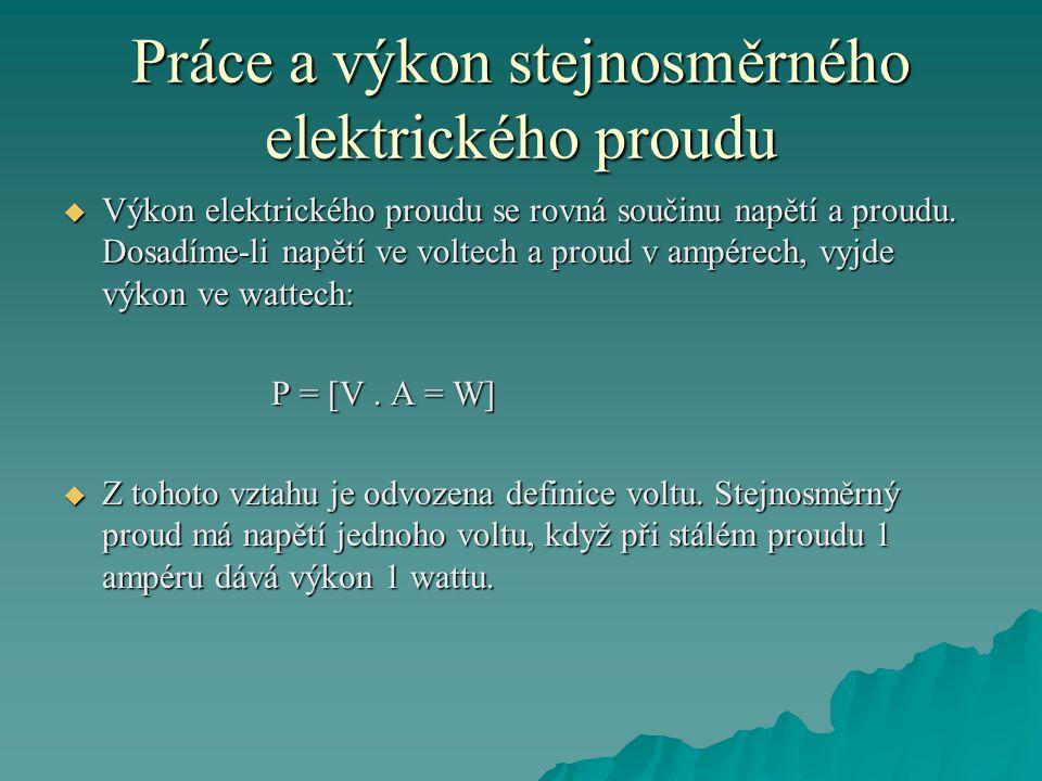 Práce a výkon stejnosměrného elektrického proudu  Výkon elektrického proudu se rovná součinu napětí a proudu.