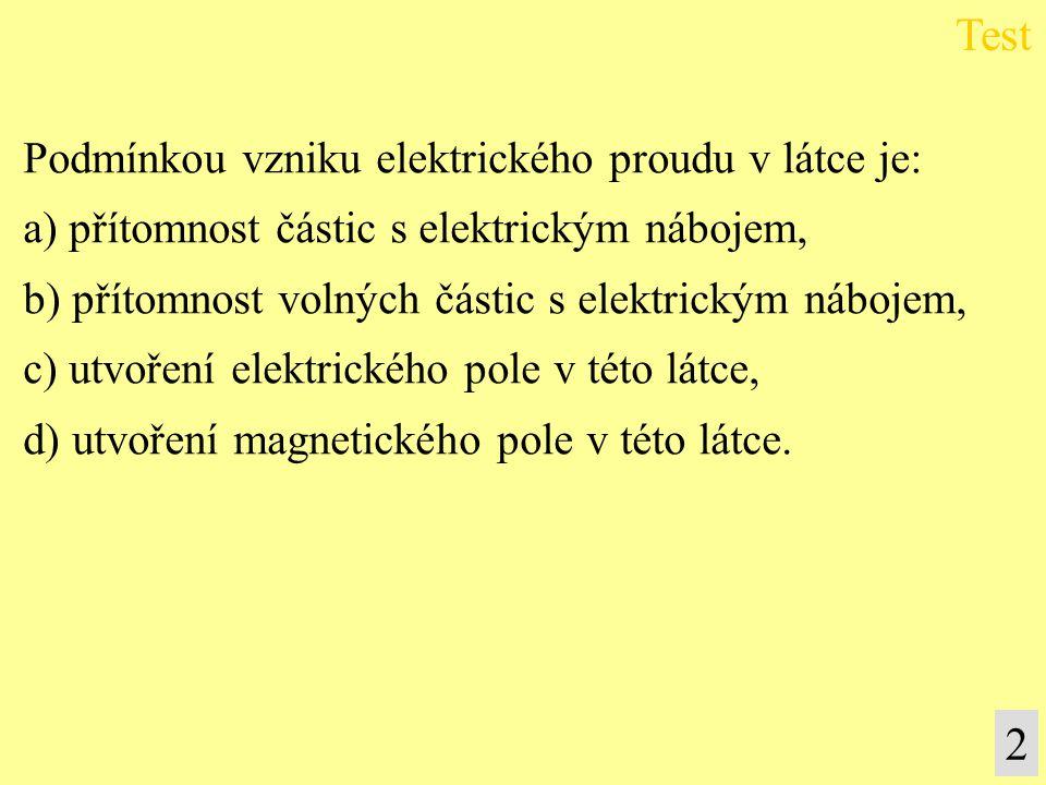 Podmínkou vzniku elektrického proudu v látce je: a) přítomnost částic s elektrickým nábojem, b) přítomnost volných částic s elektrickým nábojem, c) ut