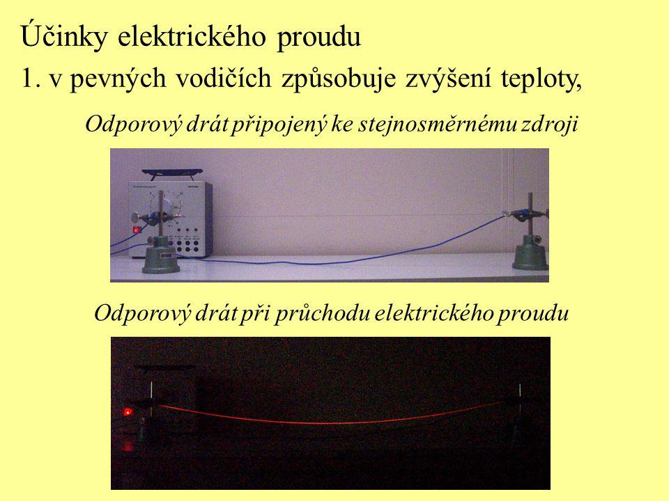 Účinky elektrického proudu 1. v pevných vodičích způsobuje zvýšení teploty, Odporový drát připojený ke stejnosměrnému zdroji Odporový drát při průchod
