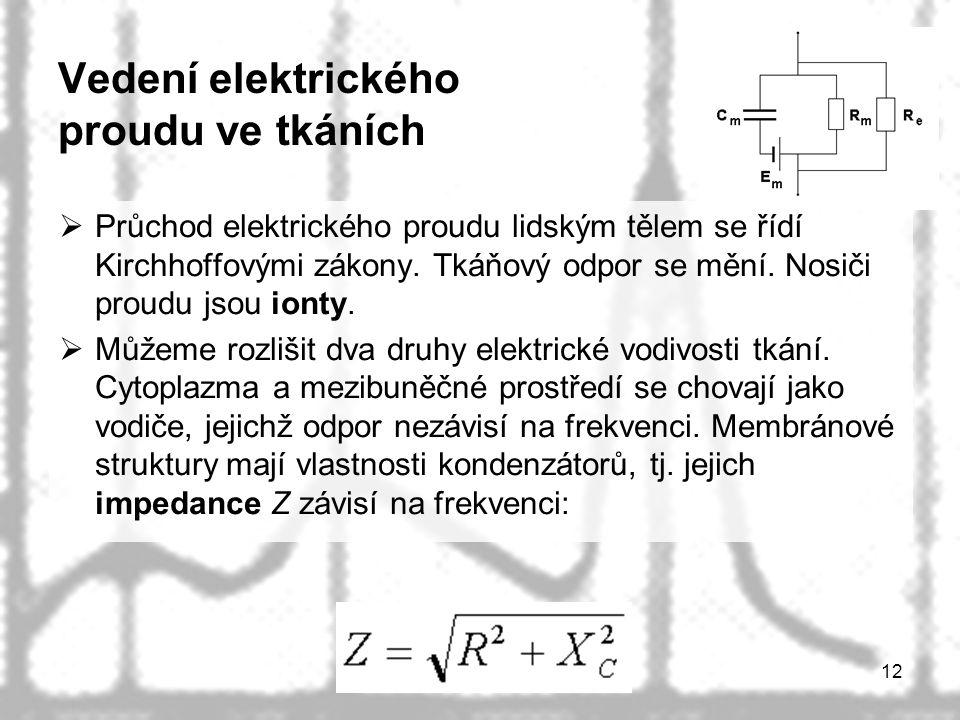 12 Vedení elektrického proudu ve tkáních  Průchod elektrického proudu lidským tělem se řídí Kirchhoffovými zákony. Tkáňový odpor se mění. Nosiči prou