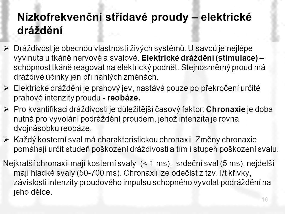 16 Nízkofrekvenční střídavé proudy – elektrické dráždění  Dráždivost je obecnou vlastností živých systémů. U savců je nejlépe vyvinuta u tkáně nervov