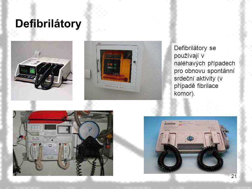 21 Defibrilátory Defibrilátory se používají v naléhavých případech pro obnovu spontánní srdeční aktivity (v případě fibrilace komor).