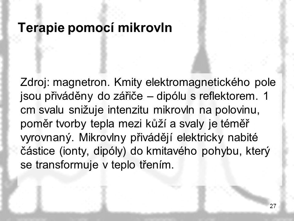 27 Terapie pomocí mikrovln Zdroj: magnetron. Kmity elektromagnetického pole jsou přiváděny do zářiče – dipólu s reflektorem. 1 cm svalu snižuje intenz